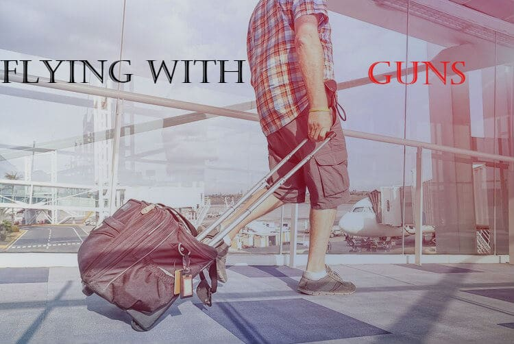 Flying with Guns: How to Travel with a Gun Legally